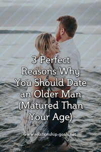 3 Perfect Reasons Why You Should Date an Older Man (Matured Than Your Age)