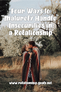 4 Ways to Maturely Handle Insecurities in a Relationship