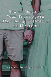 How to Restore Your Trust Again After Being Cheated on in the Past