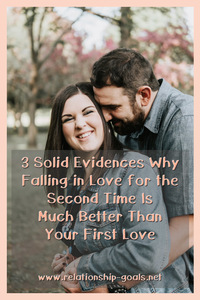 Falling in Love for the Second Time Is Much Better Than Your First Love